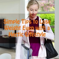Simple Tips to Lose Weight Even with a Hectic Lifestyle